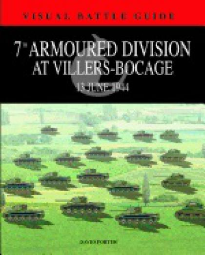 7th Armoured Division at Villers-Bocage, 13 June 1944 (Visual Battle Guide)
