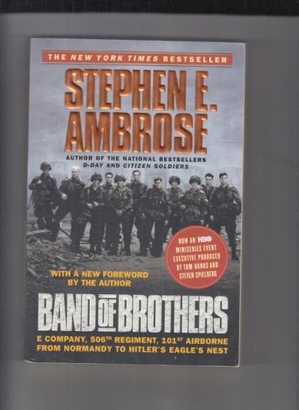 Band of Brothers: E Company, 506th Regiment, 101st Airborne: From Normandy to Hitker's Eagle's Nest