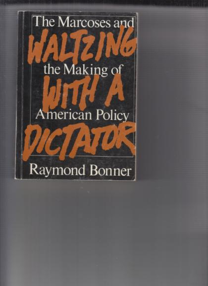 Waltzing With A Dictator; The Marcoses & the Making of American Policy
