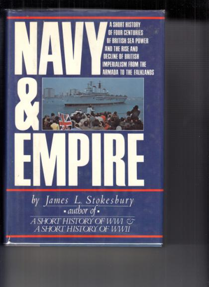 Navy & Empire: A Short History of Four Centuries of British Sea Power and the Rise and Decline of British Imperialism from the Armada to the Falklands