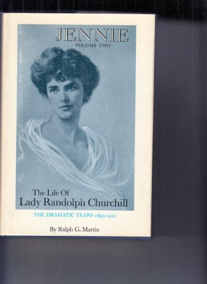 Jennie: The Life of Lady Randolph Churchill, The Dramatic Years 1895-1921