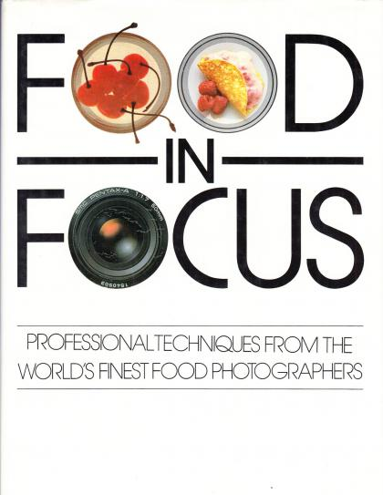 Food in Focus: Professional Techniques from the World's Finest Food Photographers