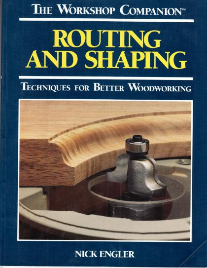 The Workshop Companion: Routing and Shaping: Techniques for Better Woodworking